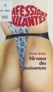 Karine Brady - Nirvana des jouissances.
