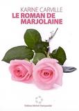 Karine Carville - Le roman de Marjolaine.