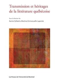 Karine Cellard et Martine-Emmanuelle Lapointe - Transmission et héritages de la littérature québécoise.