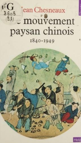 Le Mouvement paysan chinois. 1840-1949