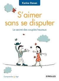 Karine Danan - S'aimer sans se disputer - Le secret des couples heureux.