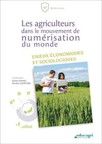 Karine Daniel et Nicolas Courtade - Les agriculteurs dans le mouvement de numérisation du monde - Enjeux économiques et sociologiques.