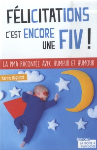 Karine Degunst - Félicitations, c'est (encore) une FIV !.