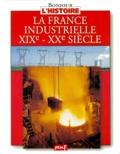 Karine Delobbe et  Collectif - La France industrielle, XIXe-XXe siècle.