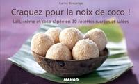 Karine Descamps et Fabrice Veigas - Craquez pour la noix de coco ! - Lait, crème et coco râpée en 30 recettes sucrées et salées.