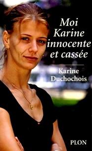 Karine Duchochois - Moi, Karine innocente et cassée.