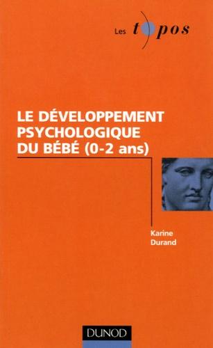 Karine Durand - Le développement psychologique du bébé (0-2 ans).