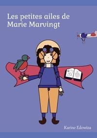 Karine Edowiza - Les petites ailes de Marie Marvingt.