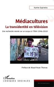 Karine Espineira - Médiacultures : la transidentité en télévision - Une recherche menée sur un corpus de l'INA (1946-2010).