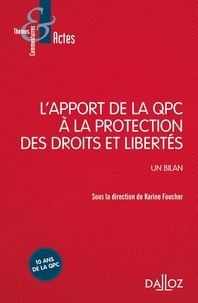 L'apport de la question prioritaire de constitutionnalité à la protection des droits et libertés. Un bilan- Un bilan - Karine Foucher |