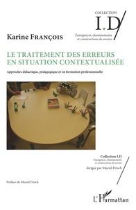 Karine François - Le traitement des erreurs en situation contextualisée - Approches didactique, pédagogique et en formation professionnelle.