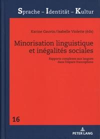 Karine Gauvin et Isabelle Violette - Minorisation linguistique et inégalités sociales - Rapports complexes aux langues dans l'espace francophone.
