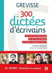 Karine Germoni - 300 dictées d'écrivains - 200 textes d'écrivains, 50 textes de presse, 50 textes grammaticaux.