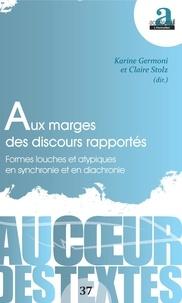 Karine Germoni et Claire Stolz - Aux marges des discours rapportés - Formes louches et atypiques en synchronie et en diachronie.