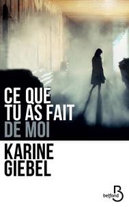 Karine Giebel - Ce que tu as fait de moi.