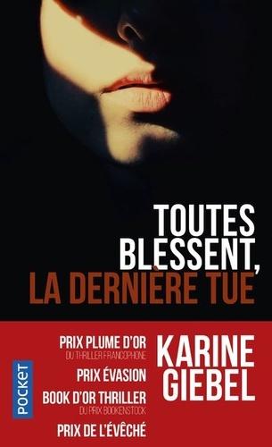Karine Giebel - Toutes blessent, la dernière tue - Vulnerant omnes, ultima necat.