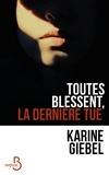 Karine Giebel - Toutes blessent, la dernière tue.