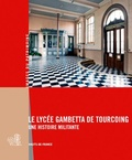 Karine Girard et Aude de Vinck - Le lycée Gambetta de Tourcoing - Une histoire militante.