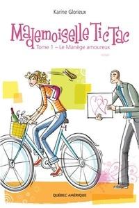 Karine Glorieux - Mademoiselle Tic Tac  : Mademoiselle Tic Tac -  Tome 1 - Le Manège amoureux.