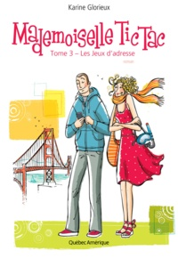 Karine Glorieux - Mademoiselle Tic Tac  : Mademoiselle Tic Tac, Tome 3 - Les Jeux d'adresse.
