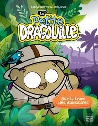 Karine Gottot et Maxim Cyr - La petite dragouille 3 - Sur la trace des dinosaures.