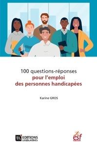 Karine Gros - 100 questions-réponses pour l'emploi des personnes handicapées.