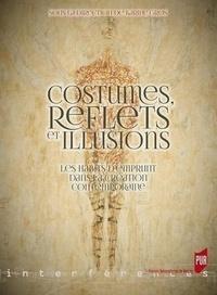 Karine Gros - Costumes, reflets et illusions - Les habits d'emprunt dans la création contemporaine.