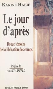 Karine Habif - Le jour d'après, douze témoins de la libération des camps.