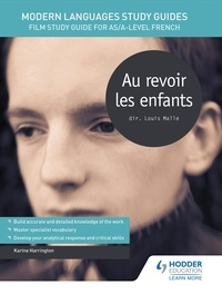 Karine Harrington - Modern Languages Study Guides: Au revoir les enfants - Film Study Guide for AS/A-level French.
