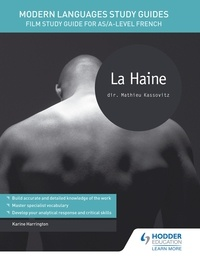 Karine Harrington - Modern Languages Study Guides: La haine - Film Study Guide for AS/A-level French.