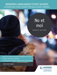 Karine Harrington - Modern Languages Study Guides: No et moi - Literature Study Guide for AS/A-level French.