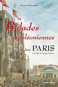 Karine Huguenaud - Balades napoléoniennes dans Paris - Consulat et Premier Empire.