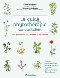 Karine Jacquemard - Le guide de la phytothérapie au quotidien - 108 plantes et 100 affections courantes.