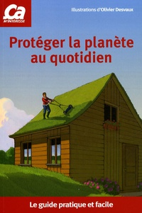 Karine Jacquet et Laurence Gay - Protéger la planète au quotidien - Le guide pratique et facile.