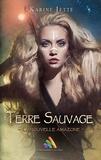 Karine Jetté - Terre Sauvage - Tome 1 : La nouvelle Amazone - Roman lesbien.