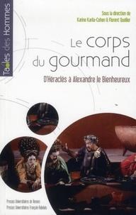 Karine Karila-Cohen et Florent Quellier - Le corps du gourmand - D'HéraclèsàAlexandreleBienheureux.