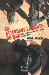 Karine Lamarche - En attendant la chute du mur - Agir et protester en Israël aujourd'hui.