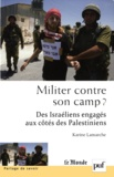 Karine Lamarche - Militer contre son camp ? - Des israéliens engagés aux côtés des Palestiniens.