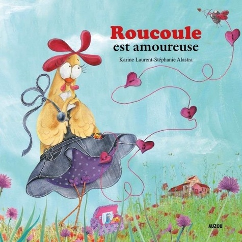 Karine Laurent et Stéphanie Alastra - Roucoule est amoureuse.