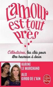 Karine Le Marchand et Alix Girod de l'Ain - L'amour est tout près - Célibataires, les clés pour être heureux à deux.