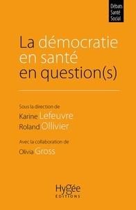 Karine Lefeuvre et Roland Ollivier - La démocratie en santé en question(s).