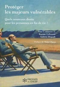 Karine Lefeuvre et Valérie Depadt - Protéger les majeurs vulnérables - Tome 3, Quels nouveaux droits pour les personnes en fin de vie ?.