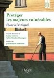 Karine Lefeuvre et Sylvie Moisdon-Chataigner - Protéger les majeurs vulnérables - Volume 4, Place à l'éthique !.