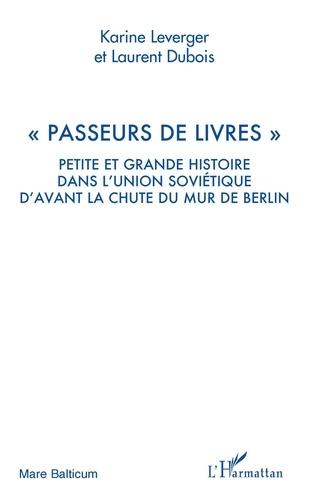 Karine Leverger et Laurent Dubois - Passeurs de livres - Petite et grande histoire dans l'Union Soviétique d'avant la chute du mur de Berlin.