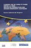 Karine Lisbonne de Vergeron - L'Europe vue de Chine et d'Inde depuis la crise : nouvelles perspectives des grands émergents asiatiques.
