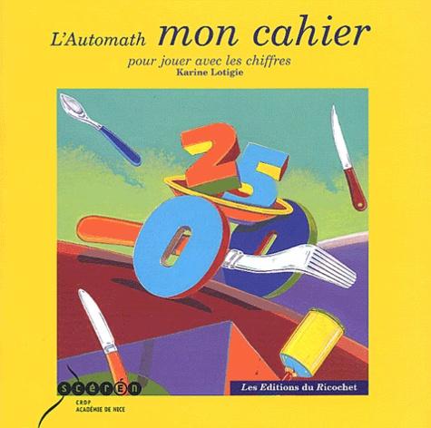 Karine Lotigie et Alain Roman - L'automath - Mon cahier pour jouer avec les chiffres.