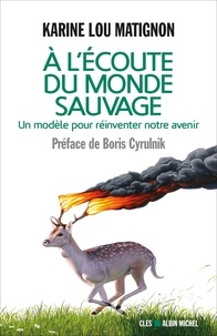 Karine-Lou Matignon - A l'écoute du monde sauvage - Pour réinventer notre avenir.