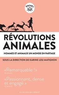 Karine Lou Matignon - Révolutions animales - Hommes et animaux, un monde en partage.