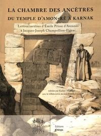 Karine Madrigal - La chambre des ancêtres du temple d'Amon-Ré à Karnak - Lettres inédites d'Emile Prisse d'Avennes à Jacques-Joseph Champollion.