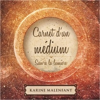 Karine Malenfant - Carnet d'un médium - suivre la lumière.